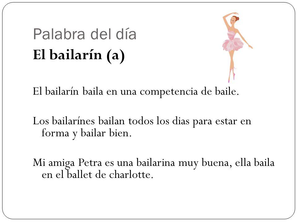 Palabra del día El bailarín (a) El bailarín baila en una competencia de baile.