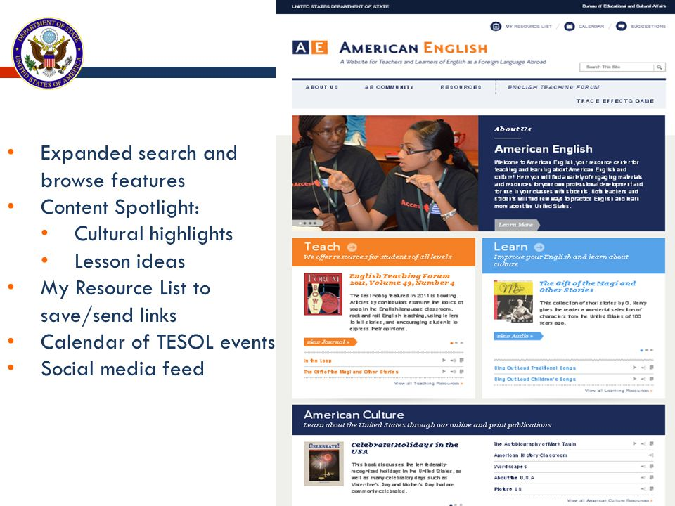 Expanded search and browse features Content Spotlight: Cultural highlights Lesson ideas My Resource List to save/send links Calendar of TESOL events Social media feed