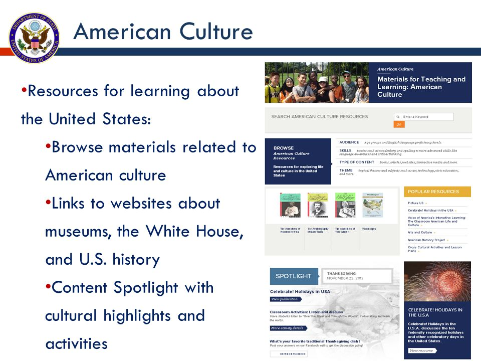 Resources for learning about the United States: Browse materials related to American culture Links to websites about museums, the White House, and U.S.