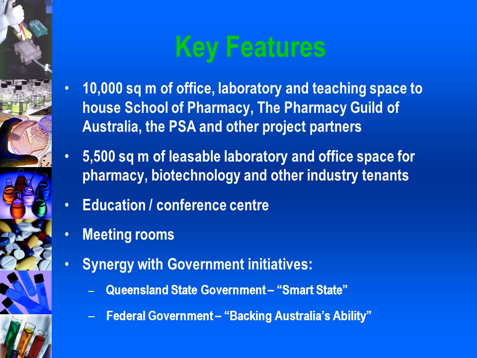 Key Features 10,000 sq m of office, laboratory and teaching space to house School of Pharmacy, The Pharmacy Guild of Australia, the PSA and other proj