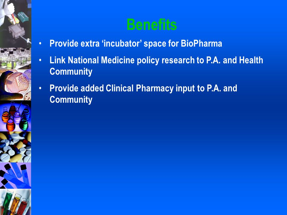 Benefits Provide extra 'incubator' space for BioPharma Link National Medicine policy research to P.A. and Health Community Provide added Clinical Phar
