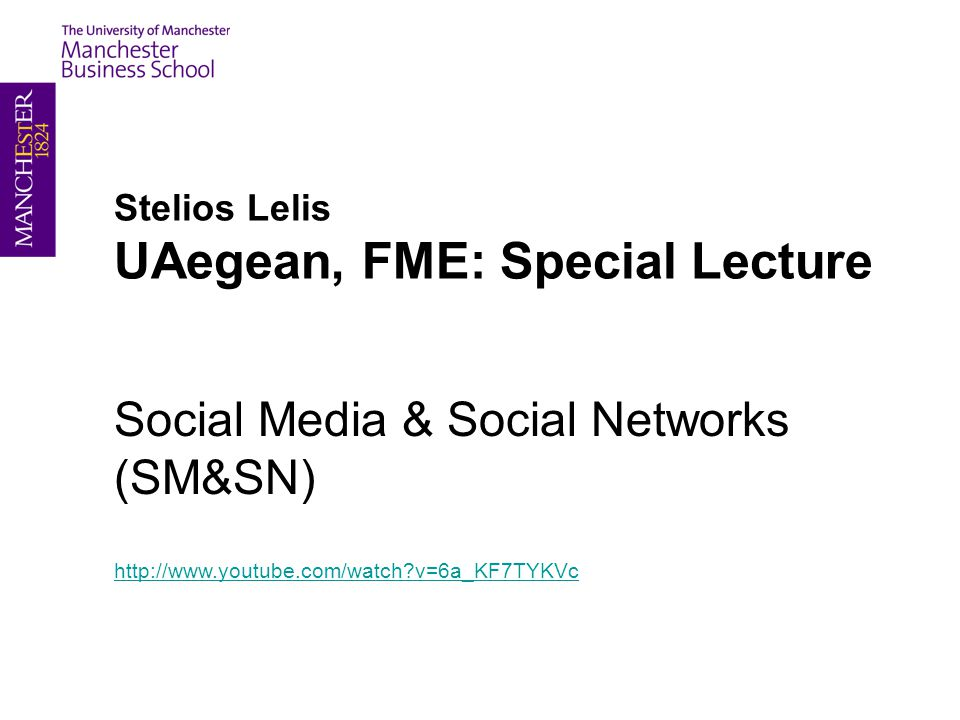 Stelios Lelis UAegean, FME: Special Lecture Social Media & Social Networks (SM&SN) http://www.youtube.com/watch v=6a_KF7TYKVc