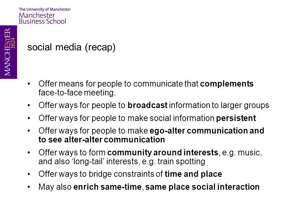 social media (recap) Offer means for people to communicate that complements face-to-face meeting. Offer ways for people to broadcast information to la