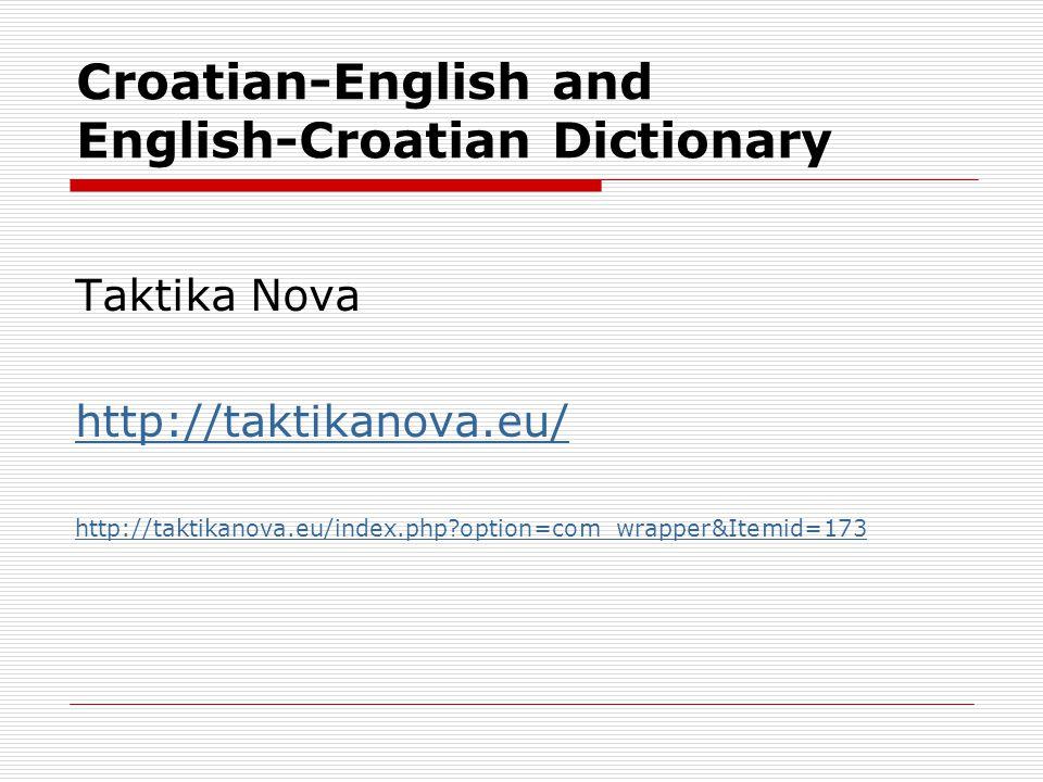 Croatian-English and English-Croatian Dictionary Taktika Nova http://taktikanova.eu/ http://taktikanova.eu/index.php option=com_wrapper&Itemid=173