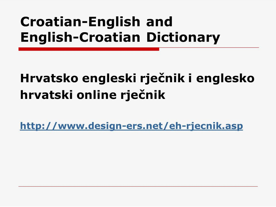Croatian-English and English-Croatian Dictionary Hrvatsko engleski rječnik i englesko hrvatski online rječnik http://www.design-ers.net/eh-rjecnik.asp
