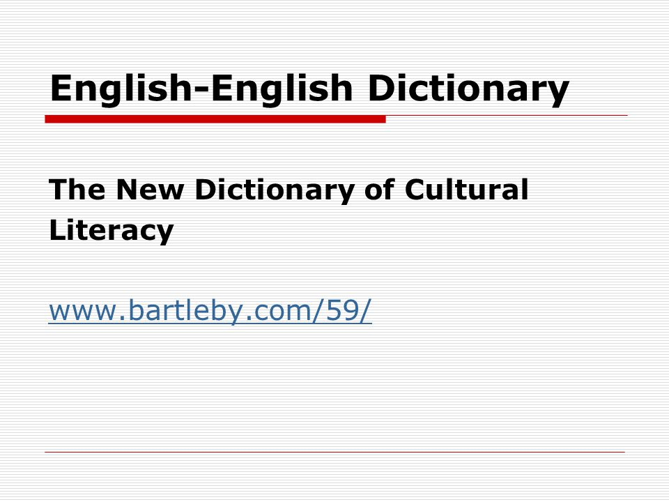 English-English Dictionary The New Dictionary of Cultural Literacy www.bartleby.com/59/