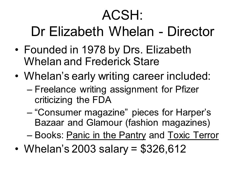 ACSH: Dr Elizabeth Whelan - Director Founded in 1978 by Drs.