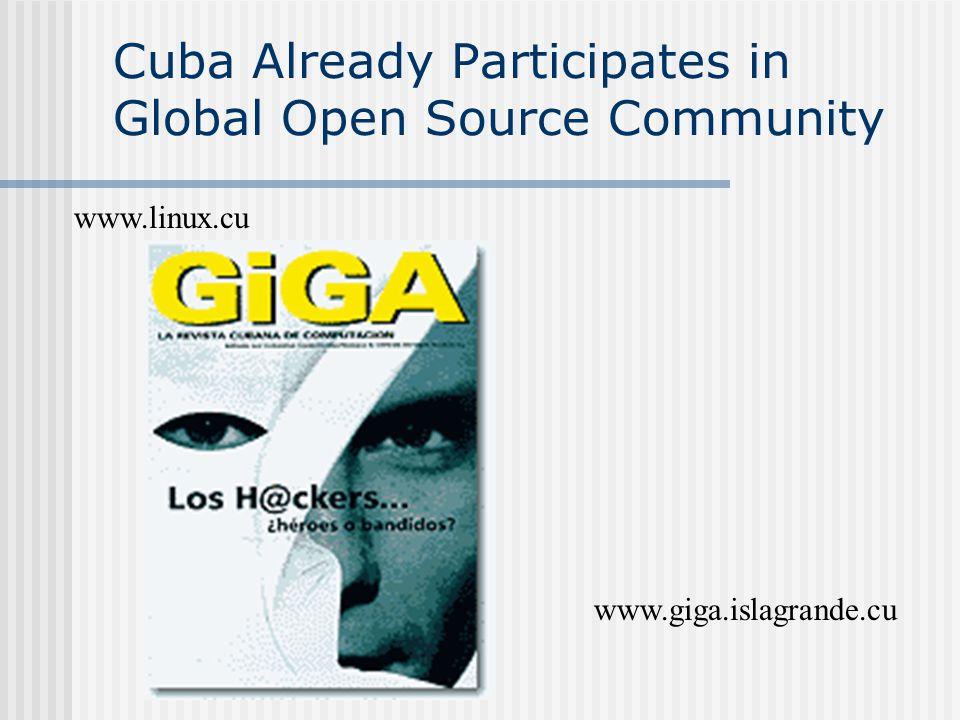 Cuba Already Participates in Global Open Source Community www.linux.cu www.giga.islagrande.cu