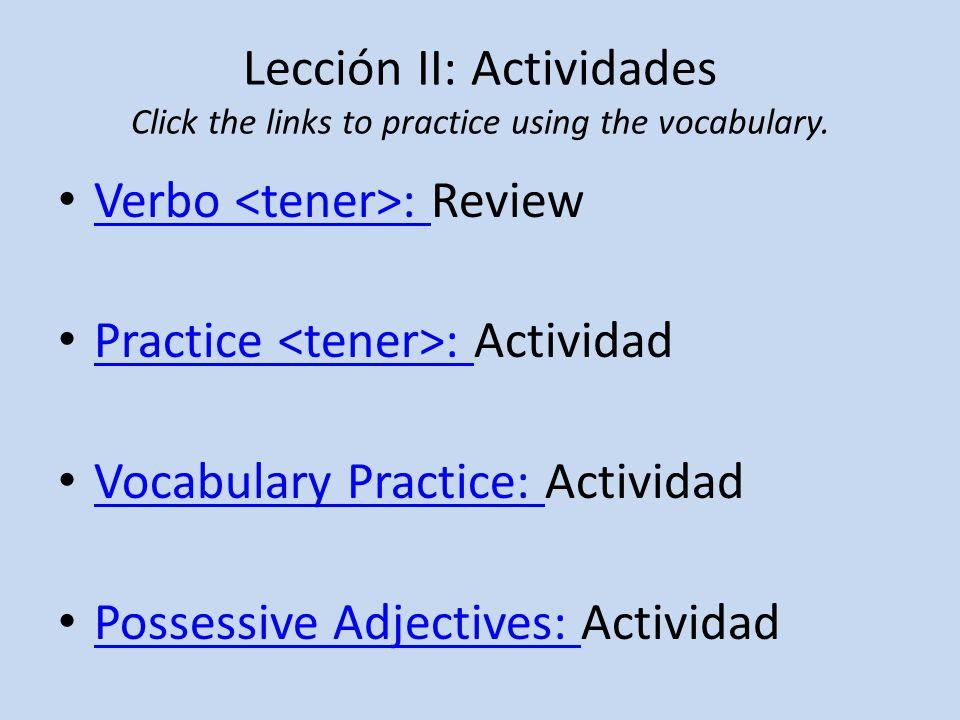 Lección III: Juegos (Games) Familia Vocabulario: Match & Flash Cards Más Familia: Match & Flash Cards Crossword Puzzle Jumble Word Search Word Search w/Clues Tener Tener: Más