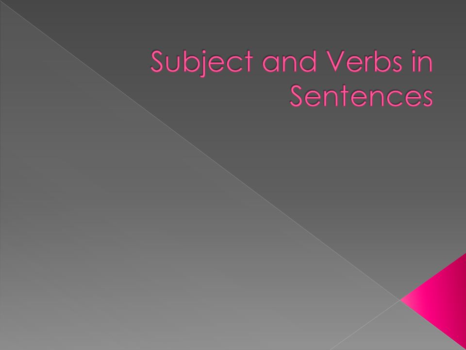  In English, sentences have a subject and a verb.