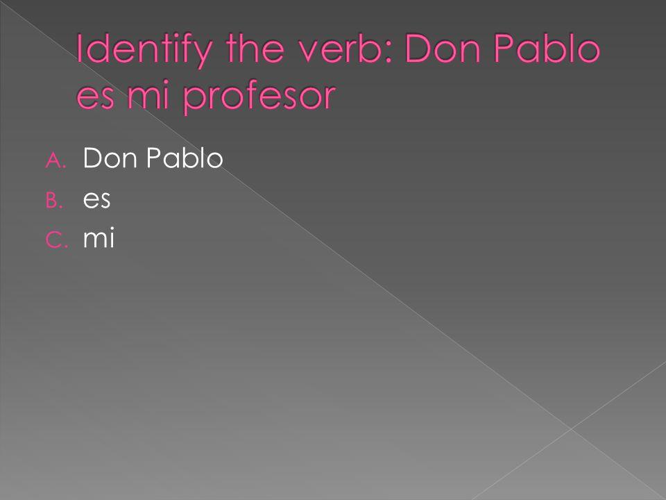 A. Don Pablo B. es C. mi