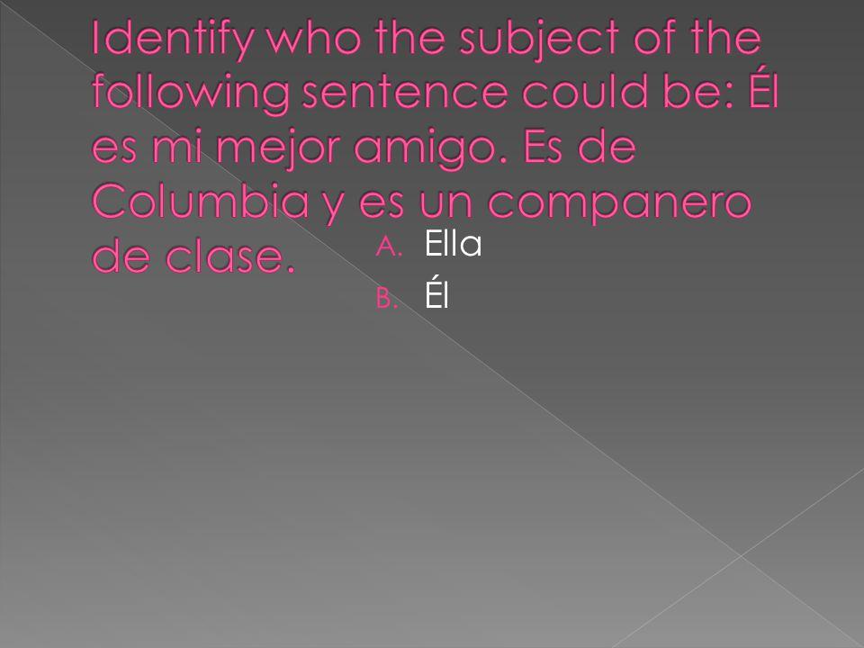 A. Ella B. Él
