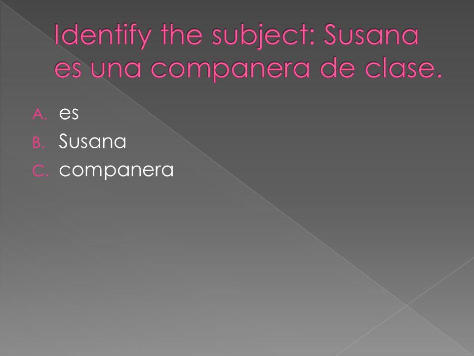 A. es B. Susana C. companera