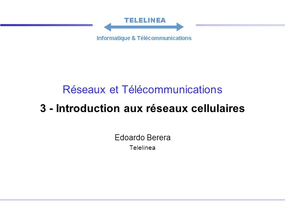 Réseaux et Télécommunications 3 - Introduction aux réseaux cellulaires Edoardo Berera Telelinea