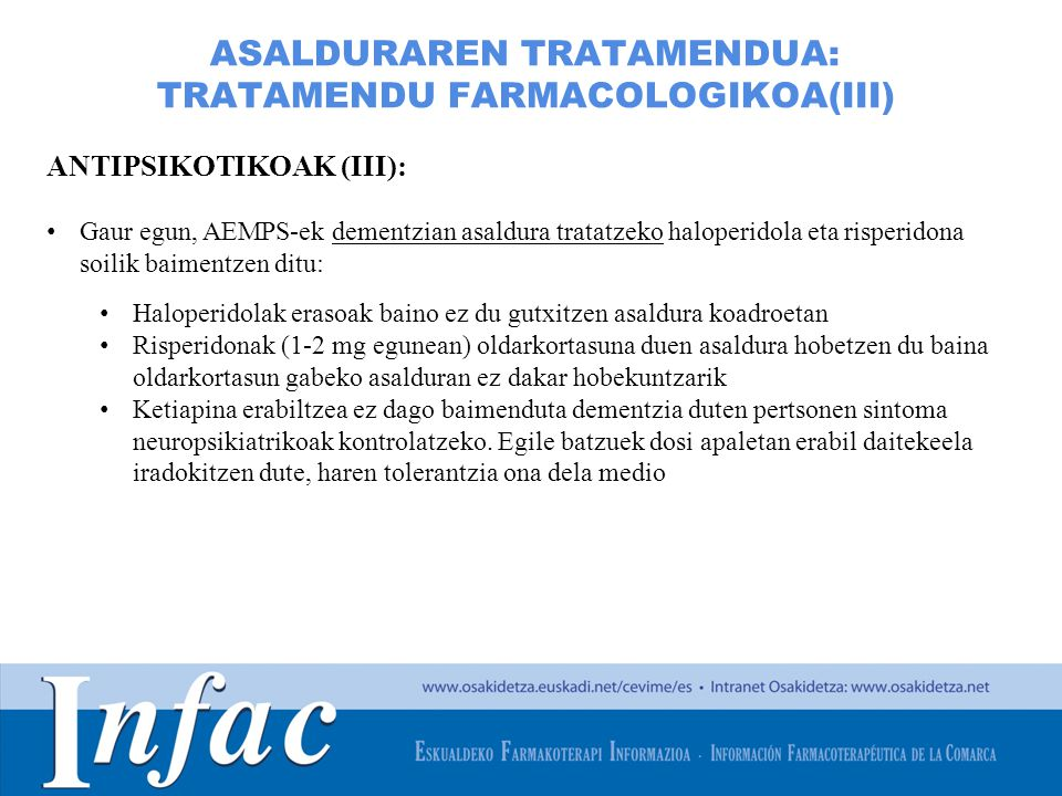 http://www.osakidetza.euskadi.net ASALDURAREN TRATAMENDUA: TRATAMENDU FARMACOLOGIKOA(III) ANTIPSIKOTIKOAK (III): Gaur egun, AEMPS-ek dementzian asaldu