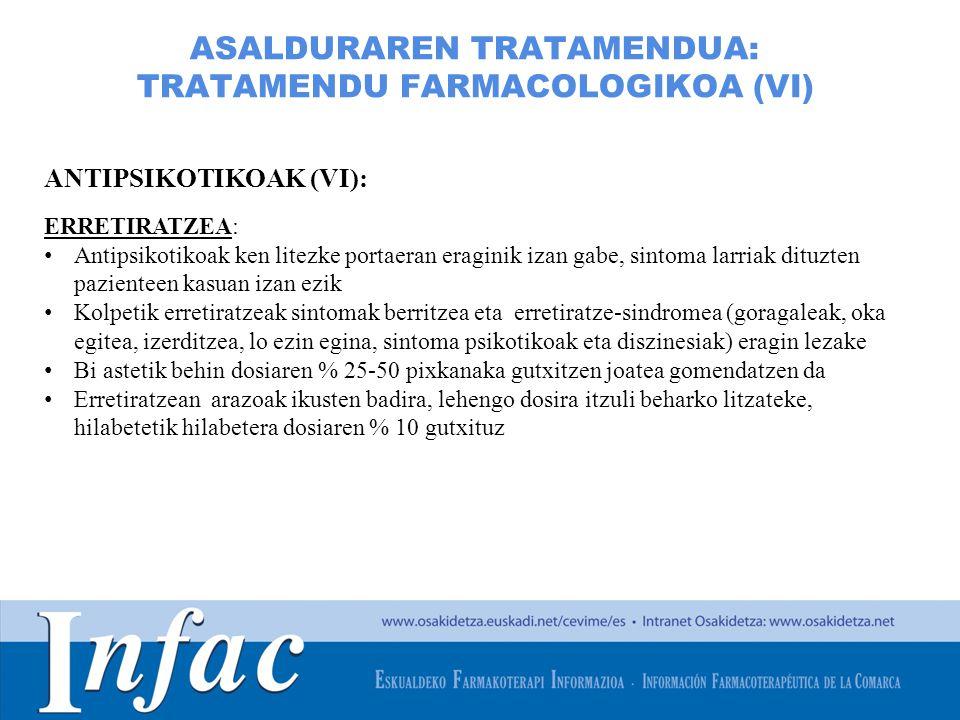 http://www.osakidetza.euskadi.net ASALDURAREN TRATAMENDUA: TRATAMENDU FARMACOLOGIKOA (VI) ANTIPSIKOTIKOAK (VI): ERRETIRATZEA: Antipsikotikoak ken lite