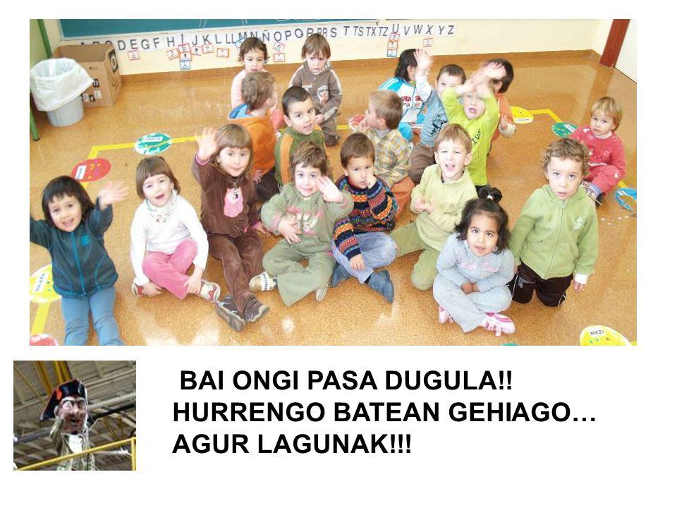 BAI ONGI PASA DUGULA!! HURRENGO BATEAN GEHIAGO… AGUR LAGUNAK!!!
