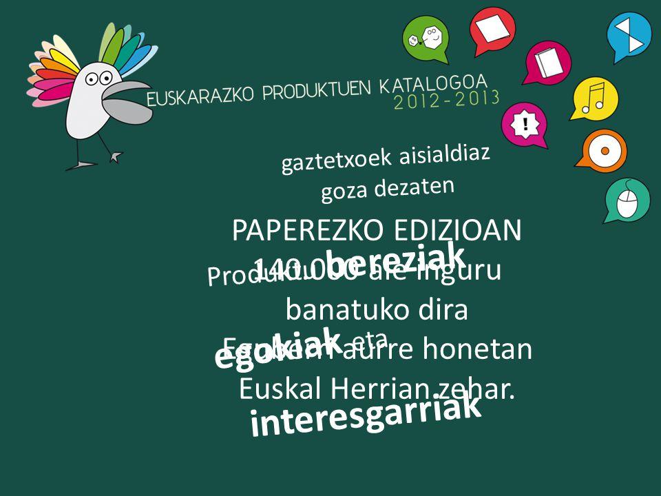 egokiak eta Produktu bereziak interesgarriak gaztetxoek aisialdiaz goza dezaten PAPEREZKO EDIZIOAN 140.000 ale inguru banatuko dira Eguberri aurre honetan Euskal Herrian zehar.