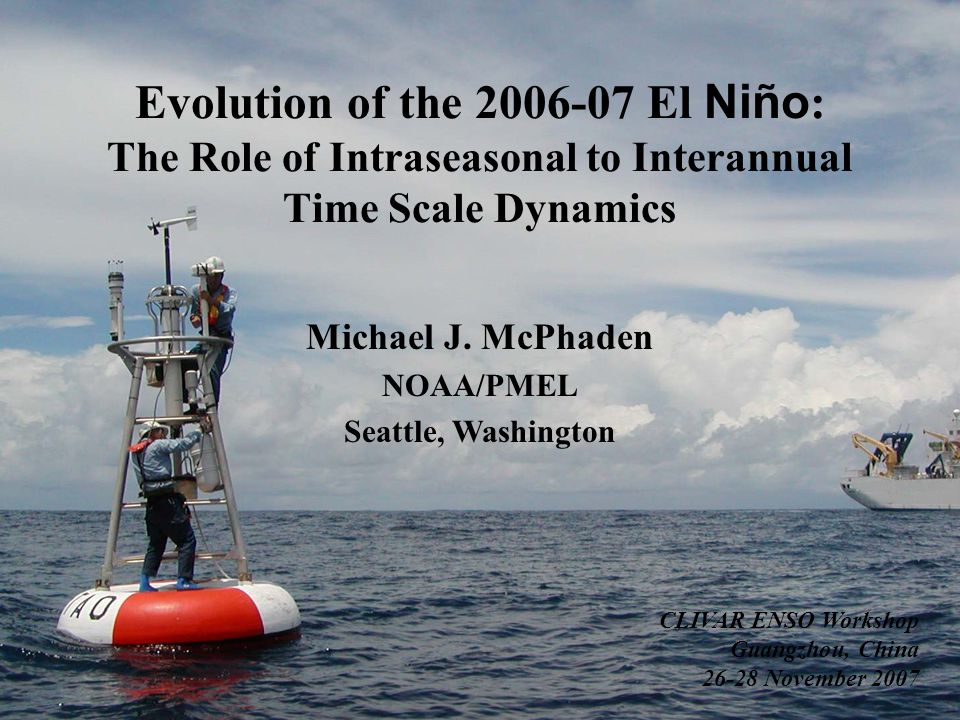 Evolution of the 2006-07 El Niño : The Role of Intraseasonal to Interannual Time Scale Dynamics Michael J. McPhaden NOAA/PMEL Seattle, Washington CLIV