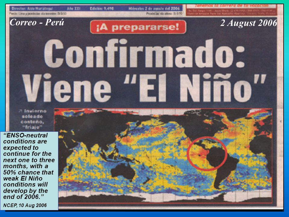 Correo - Perú 2 August 2006 ENSO-neutral conditions are expected to continue for the next one to three months, with a 50% chance that weak El Niño conditions will develop by the end of 2006. NCEP, 10 Aug 2006