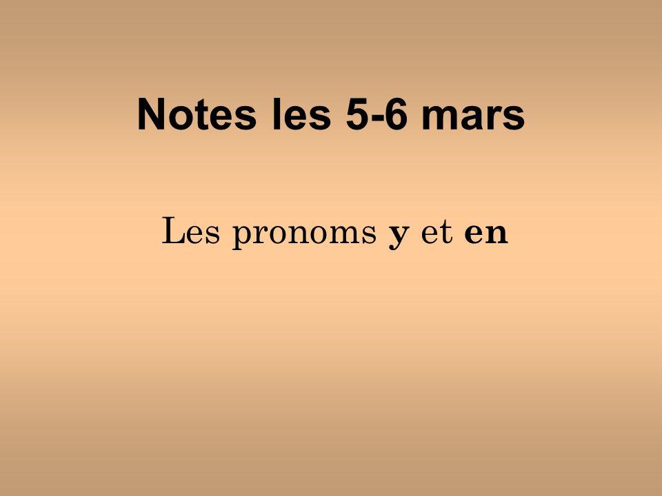 Notes les 5-6 mars Les pronoms y et en