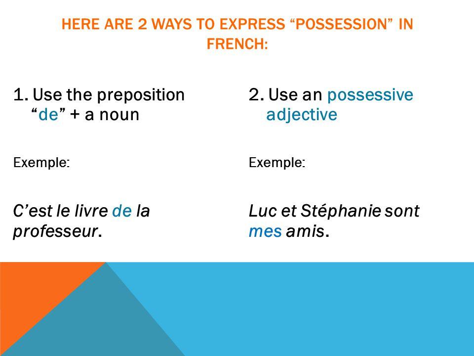 1. Use the preposition de + a noun Exemple: C'est le livre de la professeur.