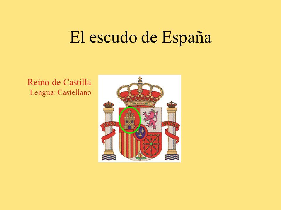 El escudo de España Reino de Castilla Lengua: Castellano