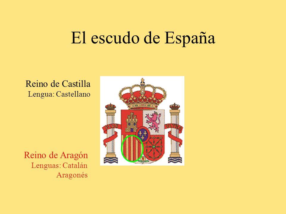 El escudo de España Reino de Castilla Lengua: Castellano Reino de Aragón Lenguas: Catalán Aragonés