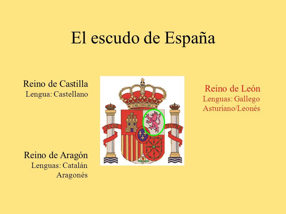 El escudo de España Reino de Castilla Lengua: Castellano Reino de Aragón Lenguas: Catalán Aragonés Reino de León Lenguas: Gallego Asturiano/Leonés