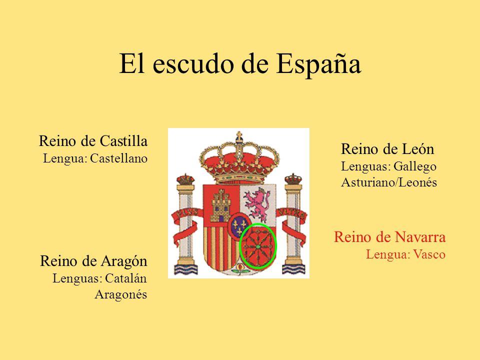 El escudo de España Reino de Castilla Lengua: Castellano Reino de Aragón Lenguas: Catalán Aragonés Reino de León Lenguas: Gallego Asturiano/Leonés Reino de Navarra Lengua: Vasco