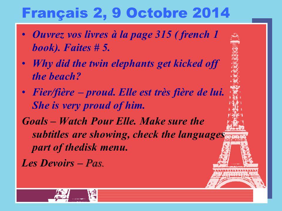 Français 2, 9 Octobre 2014 Ouvrez vos livres à la page 315 ( french 1 book).