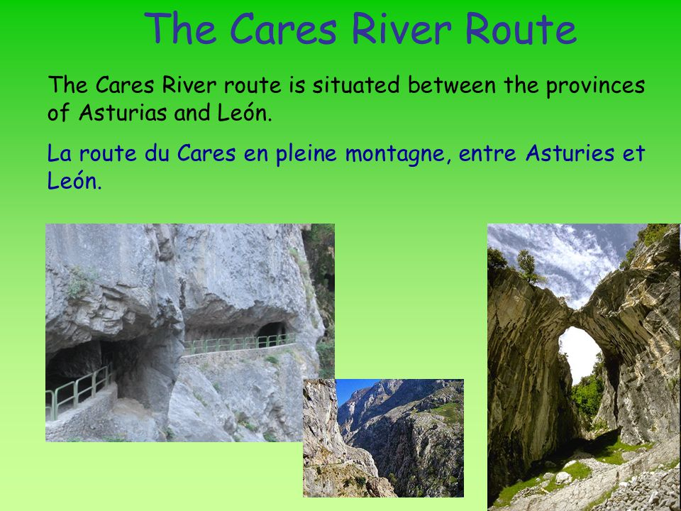 The Cares River Route The Cares River route is situated between the provinces of Asturias and León.