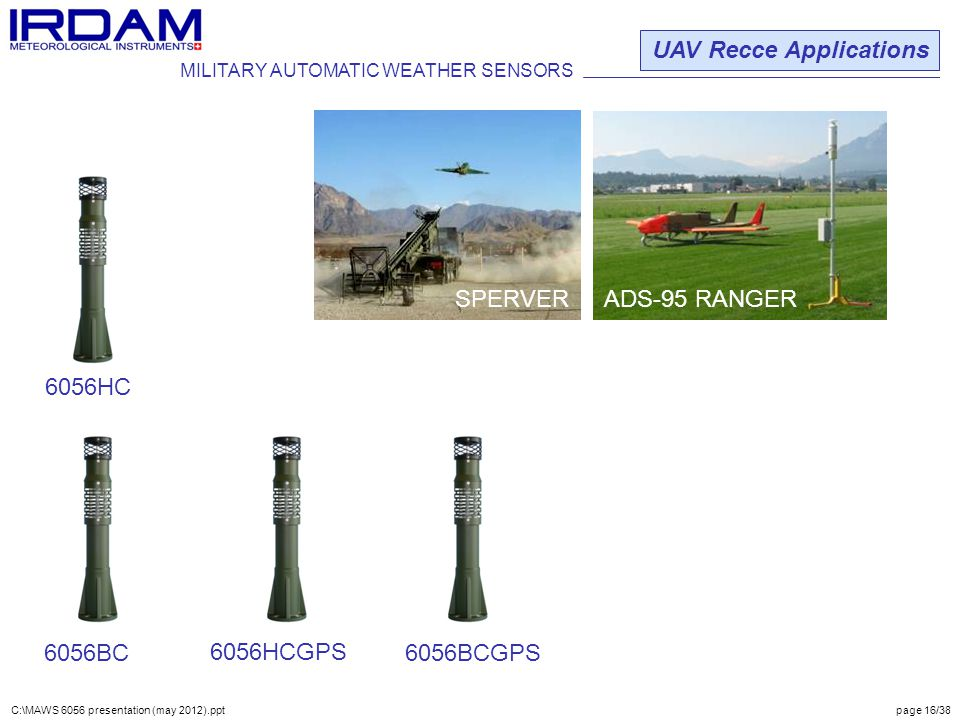 FUCHS FOX UAV Recce Applications SPERVER ADS-95 RANGER 6056HC SPERVER ADS-95 RANGER MILITARY AUTOMATIC WEATHER SENSORS C:\MAWS 6056 presentation (may 2012).ppt page 16/38 6056BC 6056HCGPS 6056BCGPS