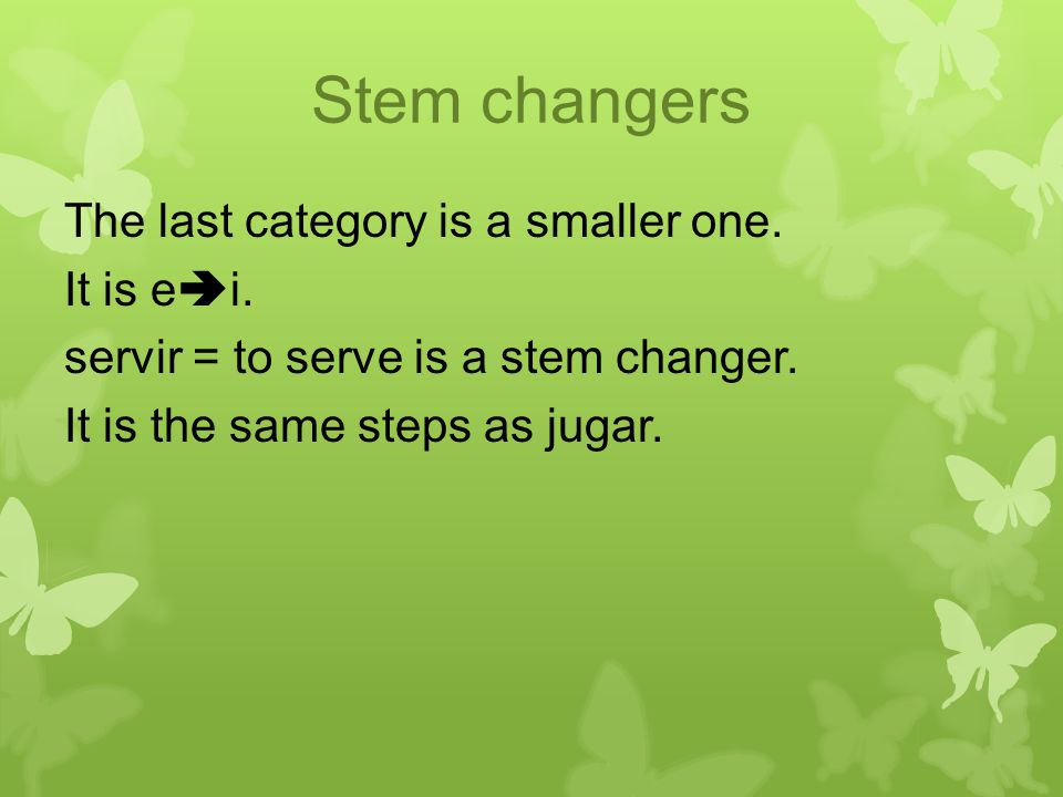 Stem changers The last category is a smaller one. It is e  i.