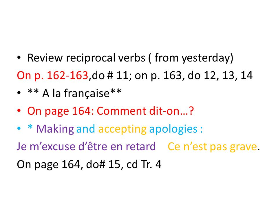 Review reciprocal verbs ( from yesterday) On p. 162-163,do # 11; on p.