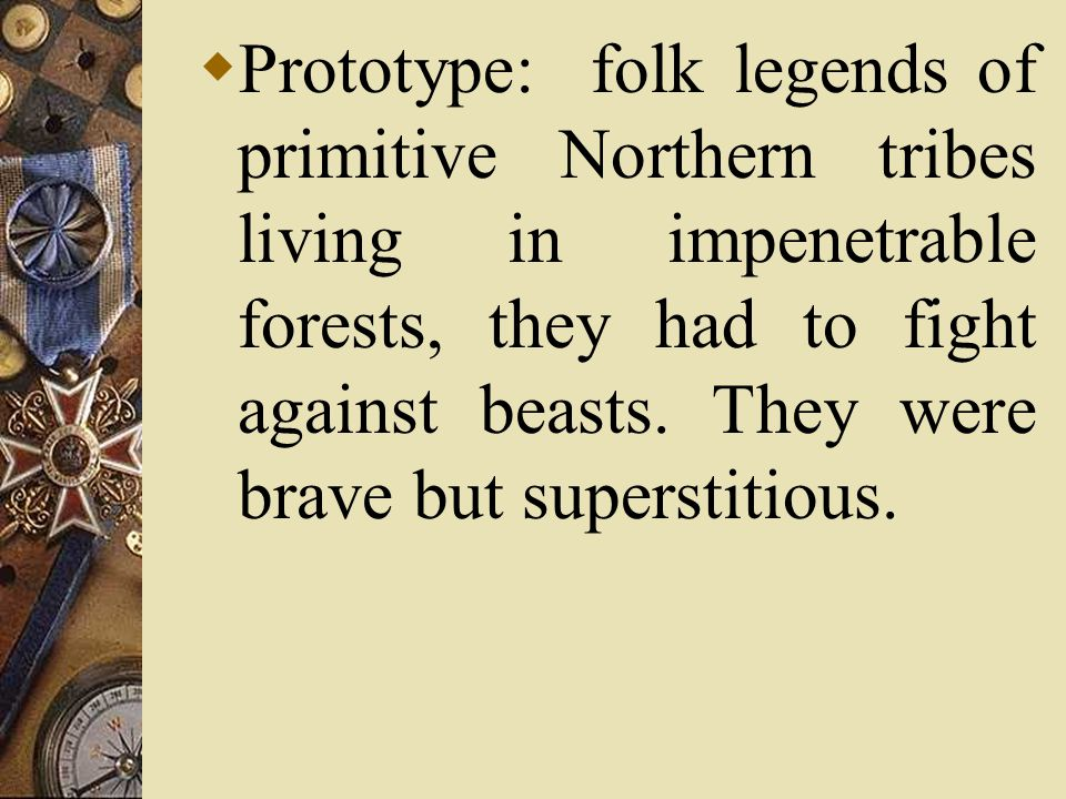  Prototype: folk legends of primitive Northern tribes living in impenetrable forests, they had to fight against beasts. They were brave but superstit