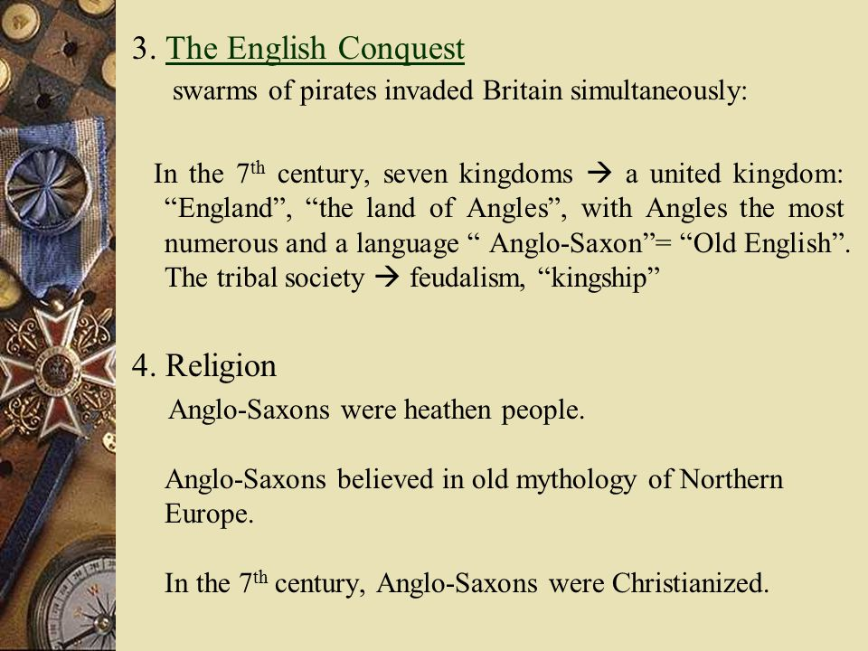 Three tribes: Angles in the east; Jutes in the southeast; Saxons in the south