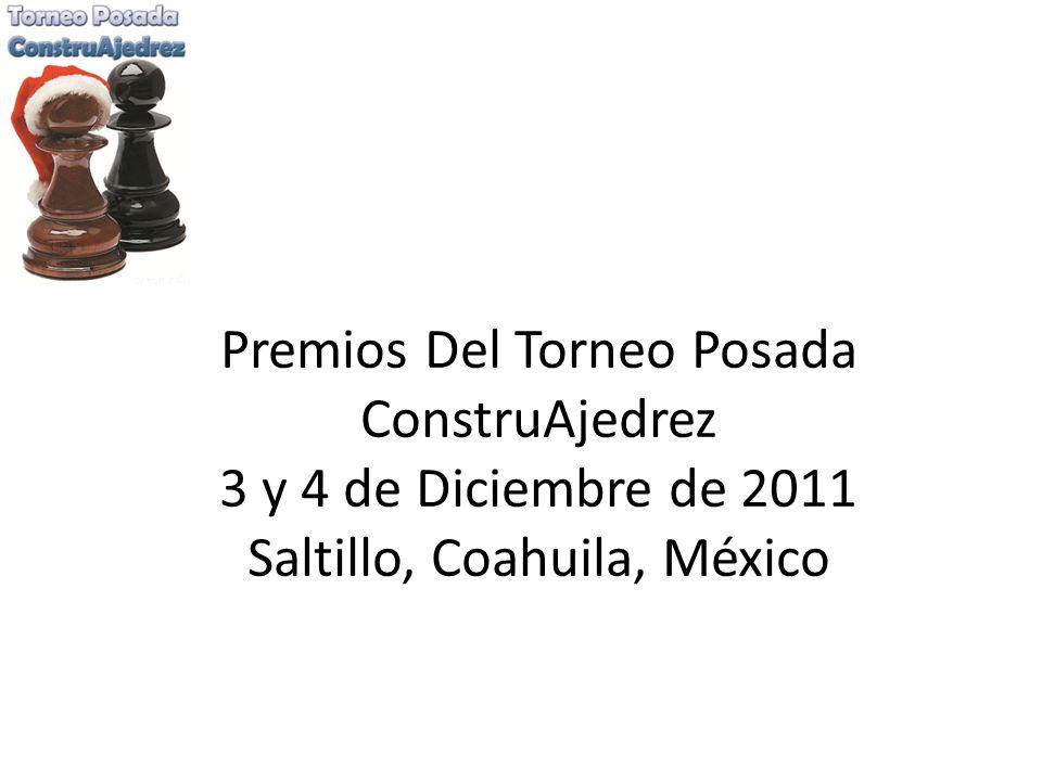 Premios Del Torneo Posada ConstruAjedrez 3 y 4 de Diciembre de 2011 Saltillo, Coahuila, México