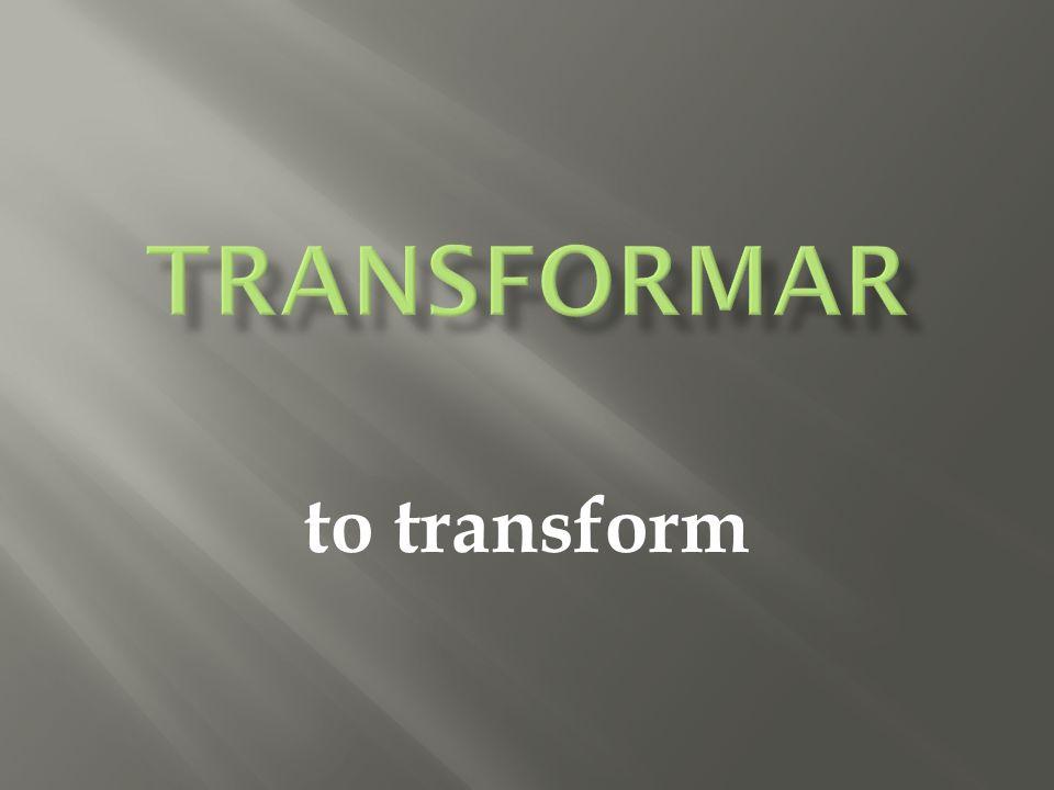 to transform
