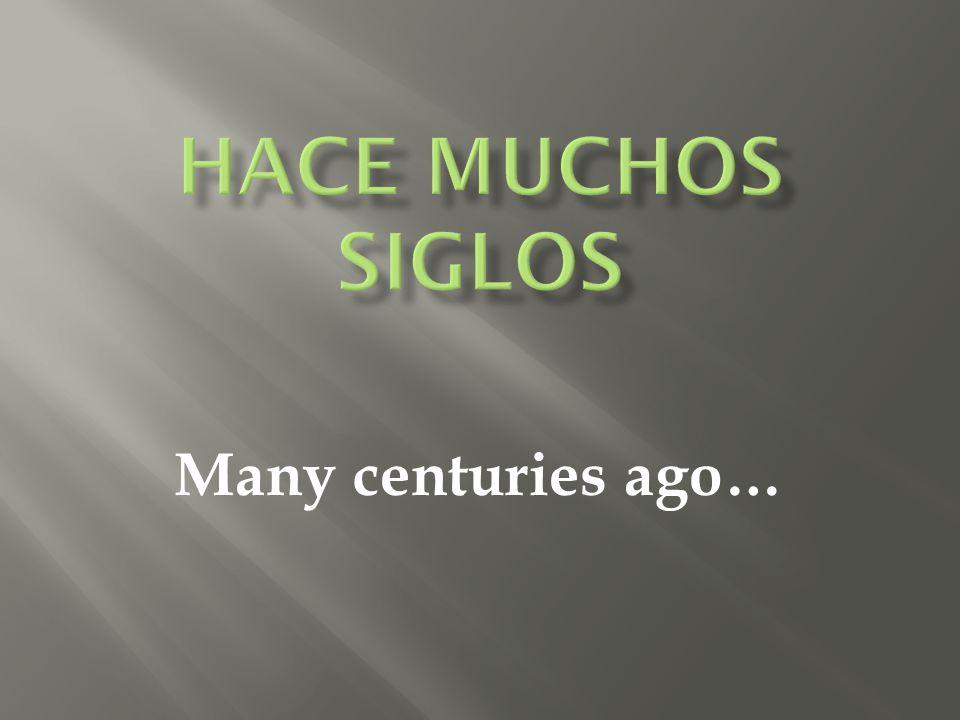 Many centuries ago…