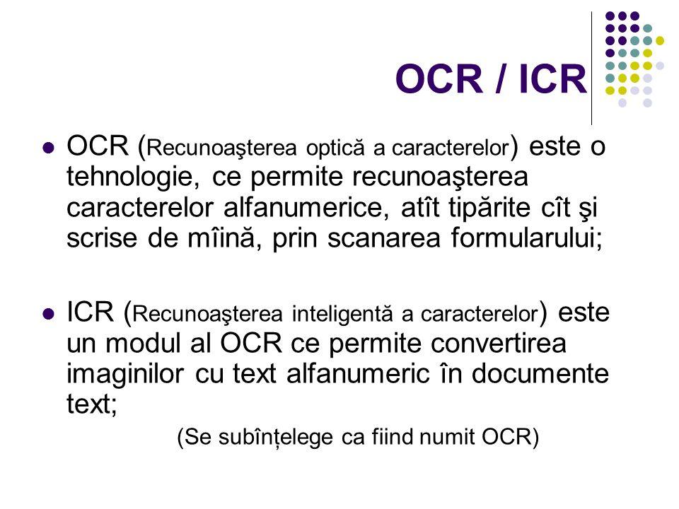 OCR / ICR OCR ( Recunoaşterea optică a caracterelor ) este o tehnologie, ce permite recunoaşterea caracterelor alfanumerice, atît tipărite cît şi scri