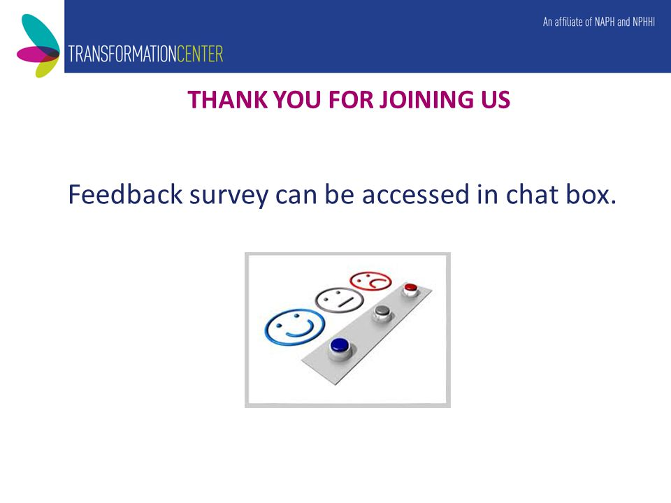 THANK YOU FOR JOINING US Feedback survey can be accessed in chat box.