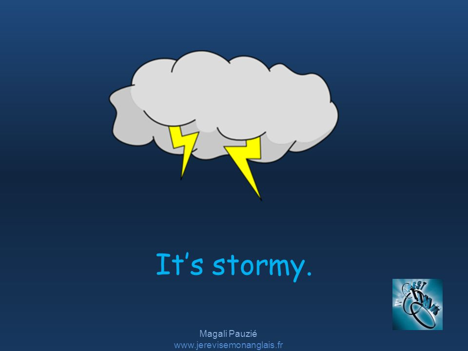 Magali Pauzié www.jerevisemonanglais.fr It's stormy.
