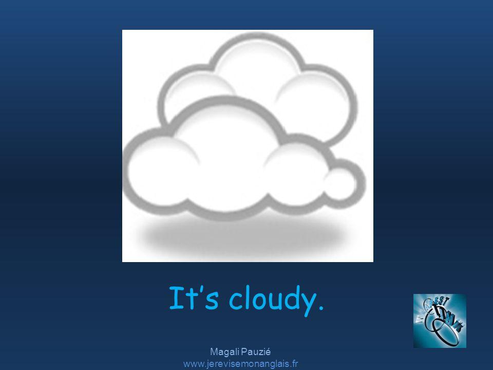 Magali Pauzié www.jerevisemonanglais.fr It's cloudy.
