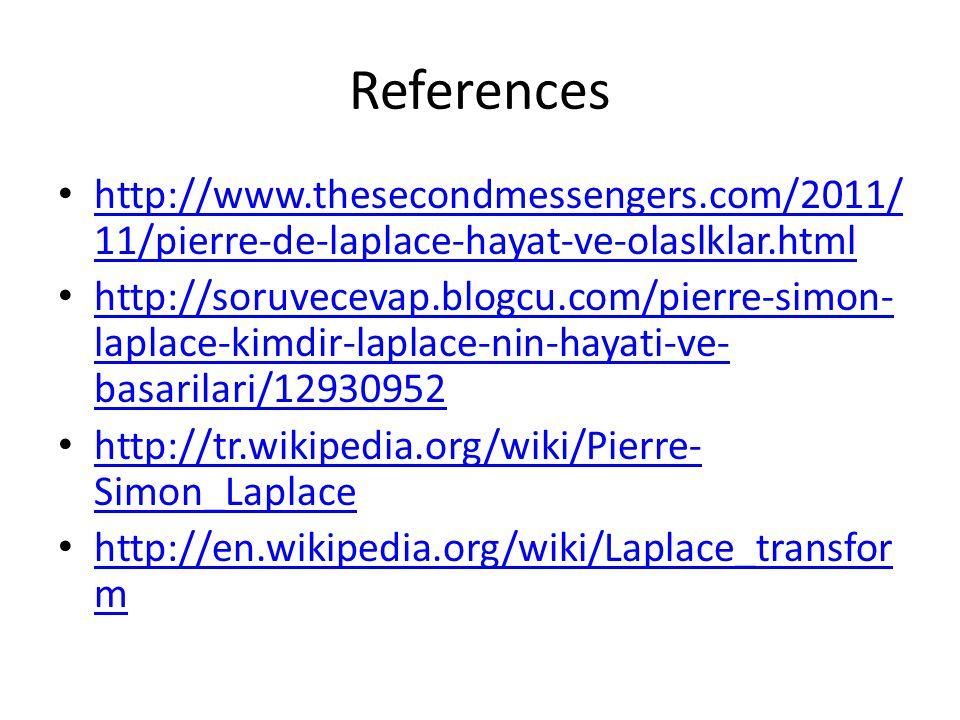 References http://www.thesecondmessengers.com/2011/ 11/pierre-de-laplace-hayat-ve-olaslklar.html http://www.thesecondmessengers.com/2011/ 11/pierre-de-laplace-hayat-ve-olaslklar.html http://soruvecevap.blogcu.com/pierre-simon- laplace-kimdir-laplace-nin-hayati-ve- basarilari/12930952 http://soruvecevap.blogcu.com/pierre-simon- laplace-kimdir-laplace-nin-hayati-ve- basarilari/12930952 http://tr.wikipedia.org/wiki/Pierre- Simon_Laplace http://tr.wikipedia.org/wiki/Pierre- Simon_Laplace http://en.wikipedia.org/wiki/Laplace_transfor m http://en.wikipedia.org/wiki/Laplace_transfor m
