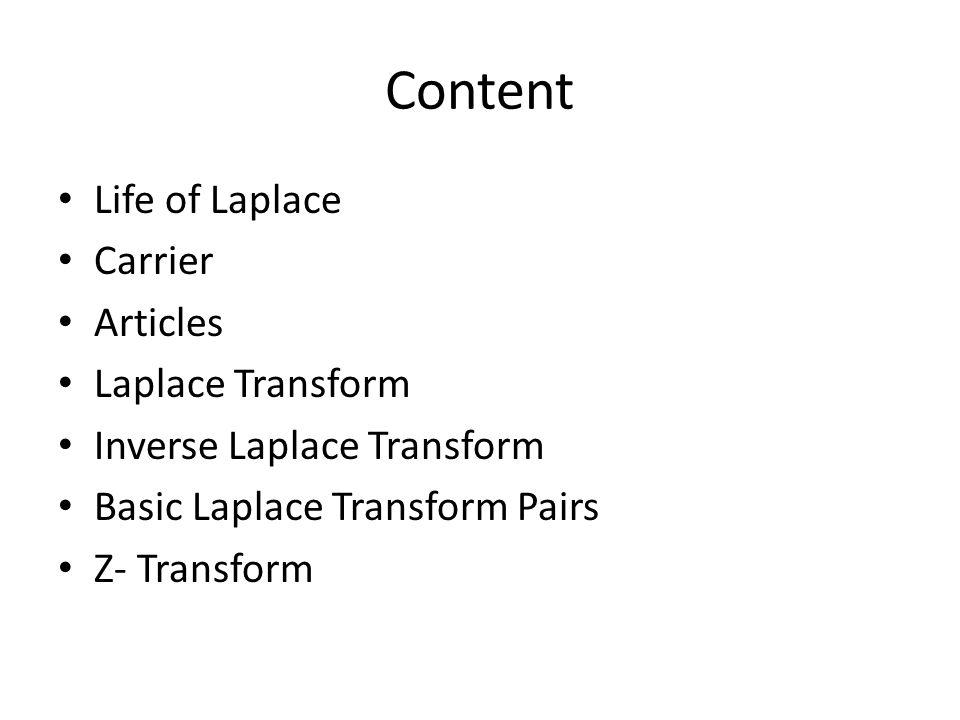 Content Life of Laplace Carrier Articles Laplace Transform Inverse Laplace Transform Basic Laplace Transform Pairs Z- Transform