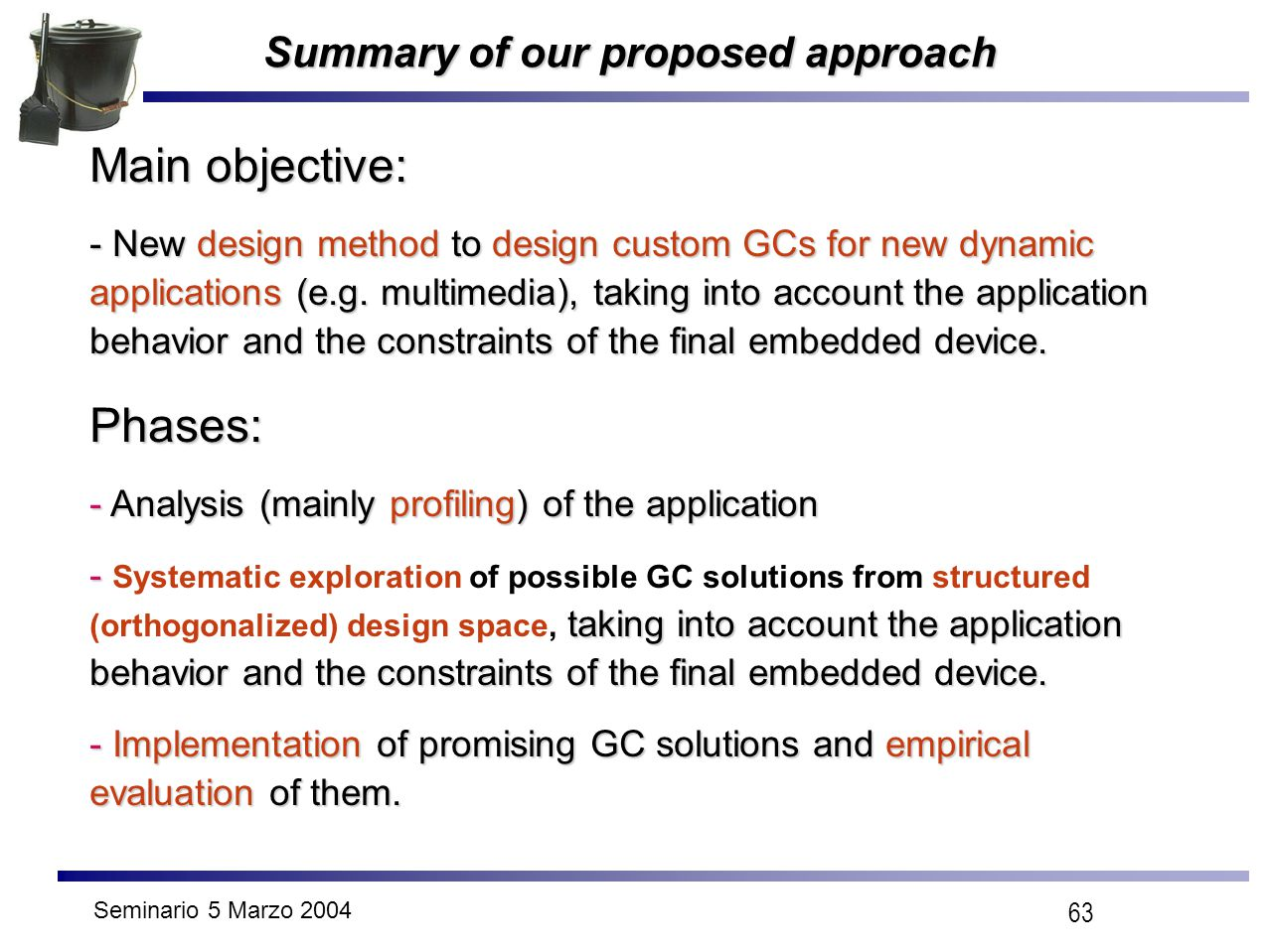 Seminario 5 Marzo 2004 63 Summary of our proposed approach Main objective: - New design method to design custom GCs for new dynamic applications (e.g.