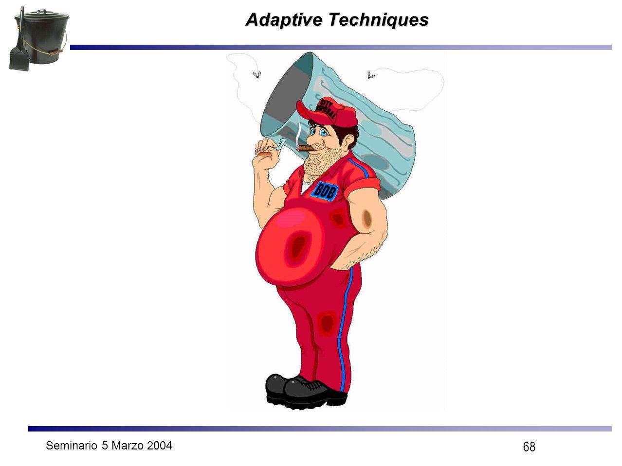 Seminario 5 Marzo 2004 68 Adaptive Techniques