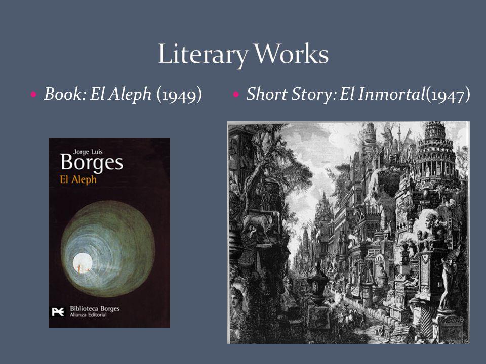 Book: El Aleph (1949) Short Story: El Inmortal(1947)