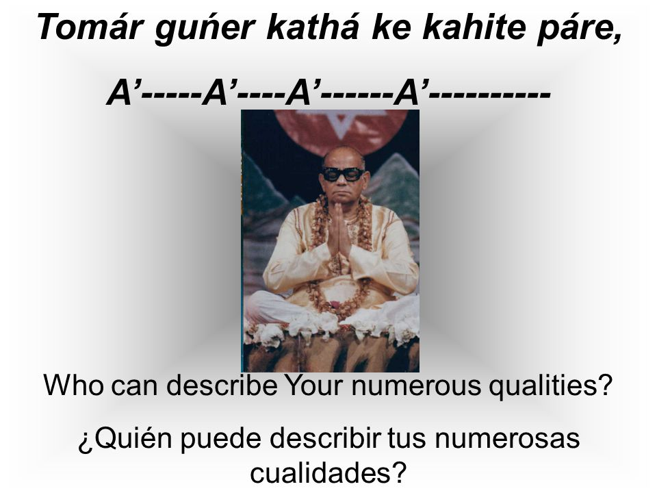 Tomár guńer kathá ke kahite páre, A'-----A'----A'------A'---------- Who can describe Your numerous qualities.